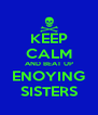 KEEP CALM AND BEAT UP ENOYING SISTERS - Personalised Poster A4 size