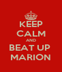 KEEP CALM AND BEAT UP  MARION - Personalised Poster A4 size