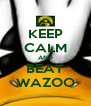 KEEP CALM AND BEAT WAZOO - Personalised Poster A4 size