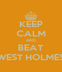 KEEP CALM AND BEAT WEST HOLMES - Personalised Poster A4 size
