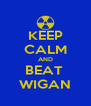 KEEP CALM AND BEAT  WIGAN - Personalised Poster A4 size