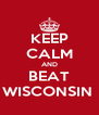 KEEP CALM AND BEAT WISCONSIN  - Personalised Poster A4 size