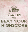 KEEP CALM AND BEAT YOUR HIGHSCORE - Personalised Poster A4 size