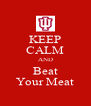 KEEP CALM AND Beat Your Meat - Personalised Poster A4 size