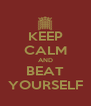 KEEP CALM AND BEAT YOURSELF - Personalised Poster A4 size