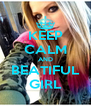 KEEP CALM AND BEATIFUL GIRL - Personalised Poster A4 size