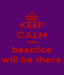KEEP CALM AND beatrice will be there - Personalised Poster A4 size