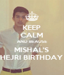 KEEP CALM AND BEAUSE MISHAL'S HEJRI BIRTHDAY - Personalised Poster A4 size