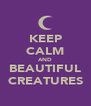 KEEP CALM AND BEAUTIFUL CREATURES - Personalised Poster A4 size