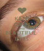 KEEP CALM AND BEAUTIFUL  EYES - Personalised Poster A4 size