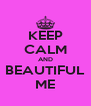 KEEP CALM AND BEAUTIFUL ME - Personalised Poster A4 size