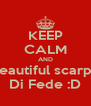 KEEP CALM AND Beautiful scarpe Di Fede :D - Personalised Poster A4 size