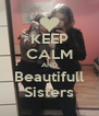 KEEP CALM AND Beautifull Sisters - Personalised Poster A4 size