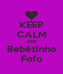 KEEP CALM AND Bebêzinho Fofo - Personalised Poster A4 size