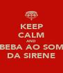 KEEP CALM AND BEBA AO SOM DA SIRENE - Personalised Poster A4 size