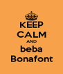 KEEP CALM AND beba Bonafont - Personalised Poster A4 size