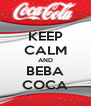 KEEP CALM AND BEBA COCA - Personalised Poster A4 size