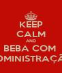 KEEP CALM AND BEBA COM  ADMINISTRAÇÃO - Personalised Poster A4 size