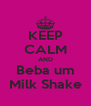 KEEP CALM AND Beba um Milk Shake - Personalised Poster A4 size