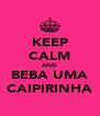 KEEP CALM AND BEBA UMA CAIPIRINHA - Personalised Poster A4 size