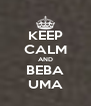 KEEP CALM AND BEBA UMA - Personalised Poster A4 size