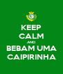 KEEP CALM AND BEBAM UMA CAIPIRINHA - Personalised Poster A4 size