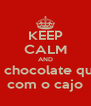 KEEP CALM AND bebe chocolate quente com o cajo - Personalised Poster A4 size