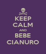 KEEP CALM AND BEBE CIANURO - Personalised Poster A4 size