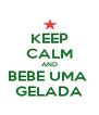 KEEP CALM AND BEBE UMA  GELADA - Personalised Poster A4 size