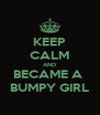 KEEP CALM AND BECAME A  BUMPY GIRL - Personalised Poster A4 size