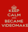 KEEP CALM AND BECAME A VIDEOMAKER - Personalised Poster A4 size