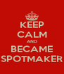 KEEP CALM AND BECAME SPOTMAKER - Personalised Poster A4 size