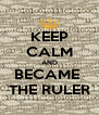 KEEP CALM AND BECAME  THE RULER - Personalised Poster A4 size