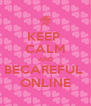 KEEP  CALM AND BECAREFUL  ONLINE - Personalised Poster A4 size