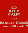 KEEP CALM AND Because Divesh Loves Vibhuti:D - Personalised Poster A4 size