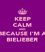 KEEP CALM AND BECAUSE I'M A BIELIEBER - Personalised Poster A4 size