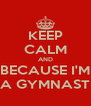 KEEP CALM AND BECAUSE I'M A GYMNAST - Personalised Poster A4 size