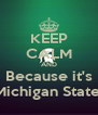 KEEP CALM AND Because it's Michigan State  - Personalised Poster A4 size