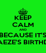 KEEP CALM AND BECAUSE IT'S ADAEZE'S BIRTHDAY - Personalised Poster A4 size