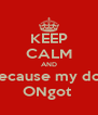 KEEP CALM AND Because my don ONgot  - Personalised Poster A4 size
