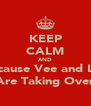 KEEP CALM AND Because Vee and Lee Are Taking Over - Personalised Poster A4 size