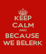 KEEP CALM AND BECAUSE  WE BELERK - Personalised Poster A4 size