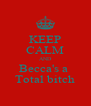 KEEP CALM AND Becca's a  Total bitch - Personalised Poster A4 size