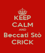 KEEP CALM AND Beccati Stò CRICK - Personalised Poster A4 size