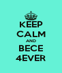 KEEP CALM AND BECE 4EVER - Personalised Poster A4 size