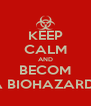KEEP CALM AND BECOM A BIOHAZARD  - Personalised Poster A4 size