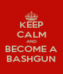KEEP CALM AND BECOME A BASHGUN - Personalised Poster A4 size