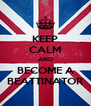 KEEP CALM AND BECOME A BEATTINATOR - Personalised Poster A4 size