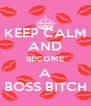 KEEP CALM AND BECOME A BOSS BITCH - Personalised Poster A4 size