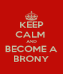 KEEP CALM  AND BECOME A BRONY - Personalised Poster A4 size